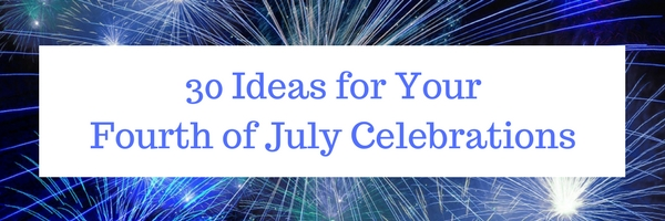 30 Ideas for Your Fourth of July Celebrations